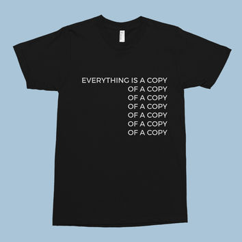 Everything is a Copy Unisex Tee