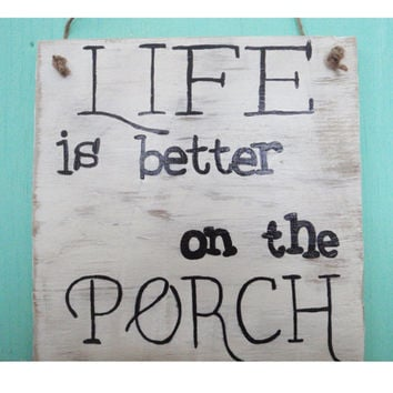 Porch sign - Life is better on the porch - Deck sign - Outdoor decor -  Rustic - Hand painted - Fixer upper decor - Reclaimed wood