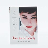 How to be Lovely: The Audrey Hepburn Way of Life Book - Urban Outfitters