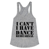 i can't i have dance rehearsal racerback