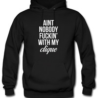 Ain't Nobody Fuckin With My Clique Hoodie