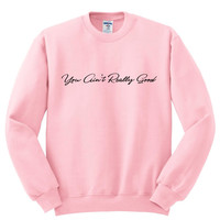 """Harry Styles """"Sign of the Times - You Ain't Really Good"""" Crewneck Sweatshirt"""
