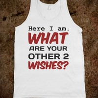 HERE I AM WHAT ARE YOUR OTHER 2 WISHES TANK TOP TEE T SHIRT