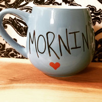 Mug/Cup/Mornin'/Hand painted/Gift/Present/Birthday gift/Coffee mug/Coffee cup/Tea cup/Quote mug/Funny mug/Kitchen ware