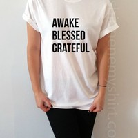 Awake Blessed Grateful - Unisex T-shirt for Women - shpfy