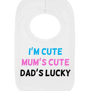 I'm Cute Mum's Cute Dad's Lucky Funny Cheeky Statement Pullover Baby Bib
