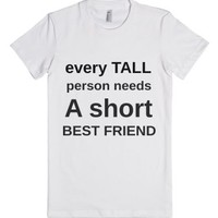 Every Tall Person Needs A Short Best Friend-Female White T-Shirt