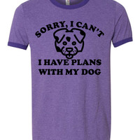 Sorry I cant   I have Plans with my Dog   Ringer Tee