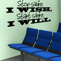 Vinyl Wall Decal Sticker Stop Saying I Wish #5273