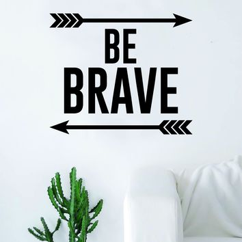 Be Brave Arrows Quote Decal Sticker Wall Vinyl Art Home Decor Inspirational Beautiful