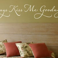 """Wall Vinyl Quote - Always Kiss Me Goodnight (60""""x 11"""")"""