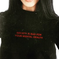 Society Is Bad For Your Mental Health Tee