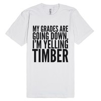 My grades are going down, I'm yelling timber t-shirt