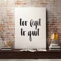 """Typographic quote """"To Legit to quit"""" Modern wall decor Music quote Inspirational poster Black and white Music poster Printable Quotes"""