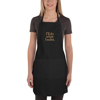 I'll Do What I Want Embroidered Apron