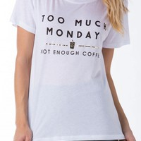 Too Much Monday T Shirt