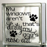 Dogs nose art Glass Block Decal Tile Mirrors DIY Decal for Glass Blocks my windows aren't dirty dogs nose art