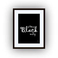 I wear black only, fashion Quote, Printable vanity Wall decor, minimalist decals, girl gifts, favorite color decors, men quotes gift, poster