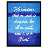 We Sometimes Think We Want To Disappear Quote Saying Home Decor Wall Art Gifts 131714