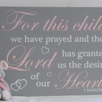 For this Child We Have Prayed and the Lord has granted us the desires of our Hearts - 1 Samuel 1:27 - Pink and Gray Baby Nursery Decor, Sign