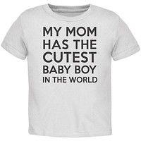 My Mom has the Cutest Baby Boy White Toddler T-Shirt