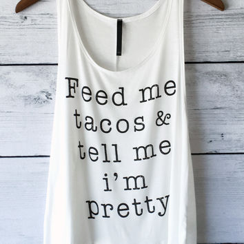 Feed me Tacos and Tell me I'm Pretty Tank Top in Ivory