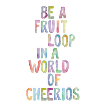 """Digital Download Typographic Print Wall Art """"Be a Fruit Loop in a World of Cheerios Instant Download Printable Art Printable Wisdom Word Art"""