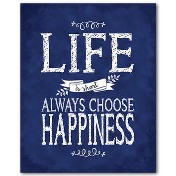 Life is Short, Always Choose Happiness print - Inspirational Quote - Chalkboard Look - Nursery Child's Room Wall Decor - Typography Poster