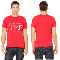 A party without Cake is just a meeting T-shirt