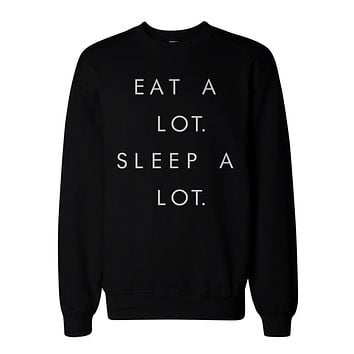 Eat a Lot Sleep a Lot Graphic Sweatshirts - Unisex Black Sweatshirt