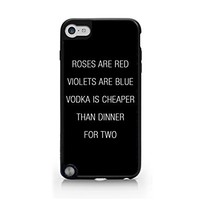 Roses Are Red - Violet Are Blue - Vodka Is Cheaper - Than Dinner For Two - Sassy Quote - iPod Touch Gen 5 Black Case (C) Andre Gift Shop
