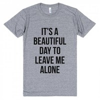 IT'S A BEAUTIFUL DAY TO LEAVE ME ALONE T-SHIRT IDE03131927 | Athletic T-shirt | SKREENED
