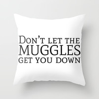 Don't let the Muggles get you down - Harry Potter Throw Pillow by Lauren Ward
