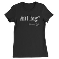 Ain't I Though? Sojourner Truth  Womens T-shirt