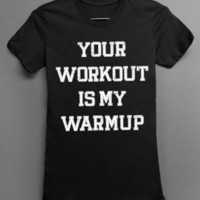 Your Workout Is My Warmup - Black Tshirt