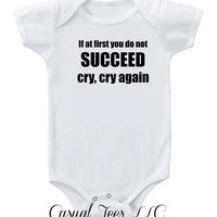 If At First You Do Not Succeed Cry Cry Again Funny Baby Bodysuit for the Baby or Toddler Tee