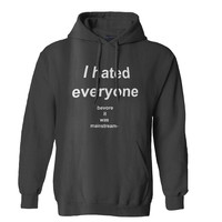 I Hated Everyone Before It Was Mainstream Hoodie for Mens Hoodie and Womens Hoodie