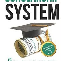 The Scholarship System: 6 Simple Steps on How to Win Scholarships and Financial Aid