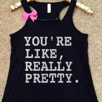 You're Like Really Pretty - Mean Girls  - Ruffles with Love - RWL - Workout Tank - Fitness Tank - Graphic Tee - Funny Tank - Cardio