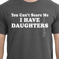 You Can't Scare Me I Have DAUGHTERS Fathers Day Gift for Dad from Kids Funny Mens T Shirt Present Best Dad Ever