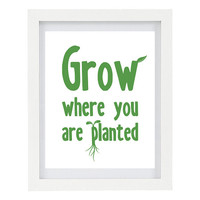 Grow Where You Are Planted, Inspirational Quote, Garden Art, Gift for Gardener, Inspiring Typography Print, Nature, Gardening, 8 x 10