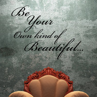 Be your own kind of beautiful wall decal removable vinyl sticker