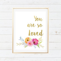 You are so Loved Printable Art - Watercolor Gold and Pink Nursery Decorations - Watercolor Floral Nursery Print - Baby Nursery Printables