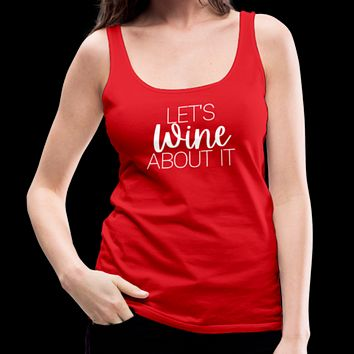 Let's Wine About It Tank Top
