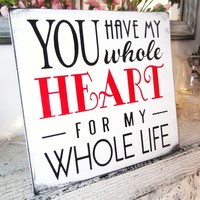 "Romantic Wedding Sign, bedroom art ""You have my whole heart from my whole life"""