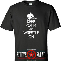 Keep Calm Wrestle On Shirt - T-shirts for Wrestlers Wrestling