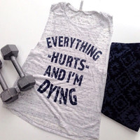 Everything hurts and im dying workout tank workout top workout womens workout shirts workout clothes gym tank gym shirts fitness tank