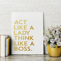 """Printable Art """"Act Like A Lady Think Like A Boss"""" Inspirational Quote Printable Art Lady Motivational Quote Gold Foil Print Office wall art"""