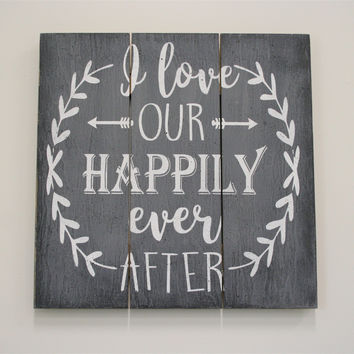 I Love Our Happily Ever After Rustic Wood Sign