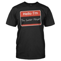 Hello I'm The Guitar Player - T Shirt